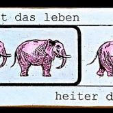 """Kati Elm """"Ernst ist das Leben ... (Elefanten)"""""""