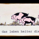 """Kati Elm """"Ernst ist das Leben ... (Schweine)"""""""